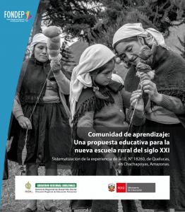 Comunidad de aprendizaje: Una propuesta educativa para la nueva escuela rural del siglo XXI. Sistematización de la experiencia de la I.E. N° 18260, de Quelucas, en Chachapoyas, Amazonas