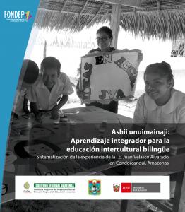 Ashii unuimainaji: Aprendizaje integrador para la educación intercultural bilingüe. Sistematización de la experiencia de la I.E. Juan Velasco Alvarado, en Condorcanqui, Amazonas