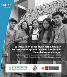 """La interacción de los Muun Yacha Ainau en las sesiones de aprendizaje para fortalecer la identidad cultural awajún. Sistematización de la experiencia de la I.E. """"Técnico Industrial Túpac Amaru"""", Imaza, Bagua, Amazonas"""