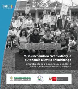 Mishkinchando la creatividad y la autonomía al estilo Shimishanga. Sistematización de la experiencia de la I.E. 18214, Cochamal, Rodríguez de Mendoza, Amazonas