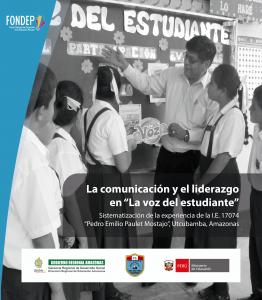 """La comunicación y el liderazgo en """"La voz del estudiante"""". Sistematización de la experiencia de la I.E. 17074 """"Pedro Emilio Paulet Mostajo"""", Utcubamba, Amazonas"""
